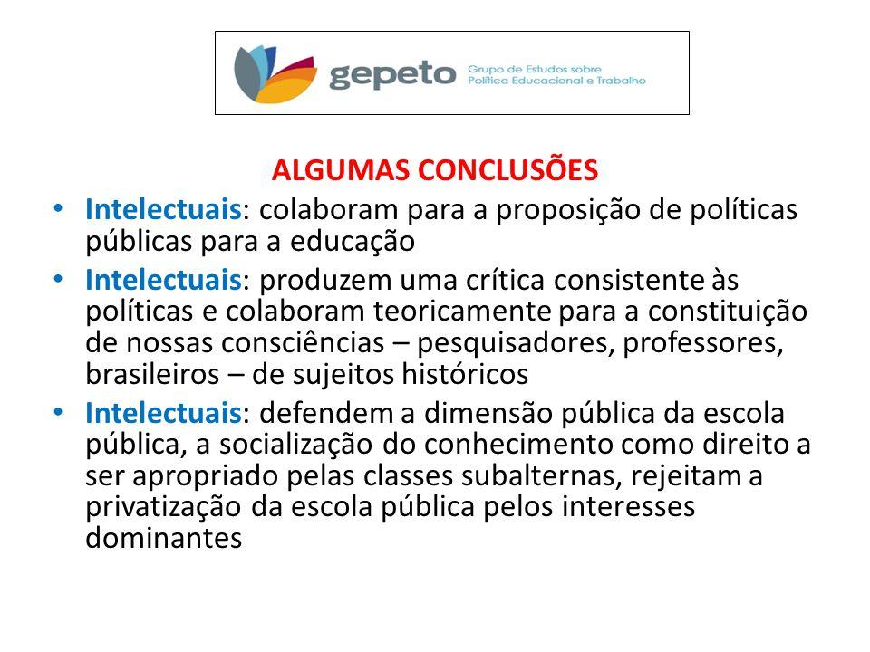 ALGUMAS CONCLUSÕES • Intelectuais: colaboram para a proposição de políticas públicas para a educação • Intelectuais: produzem uma crítica consistente