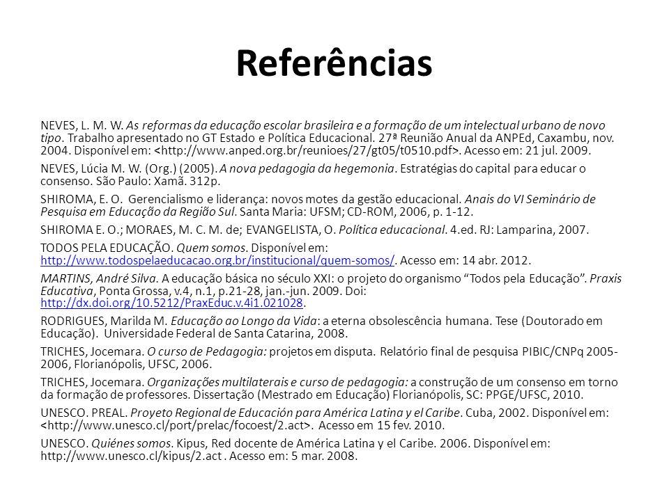 Referências NEVES, L. M. W. As reformas da educação escolar brasileira e a formação de um intelectual urbano de novo tipo. Trabalho apresentado no GT