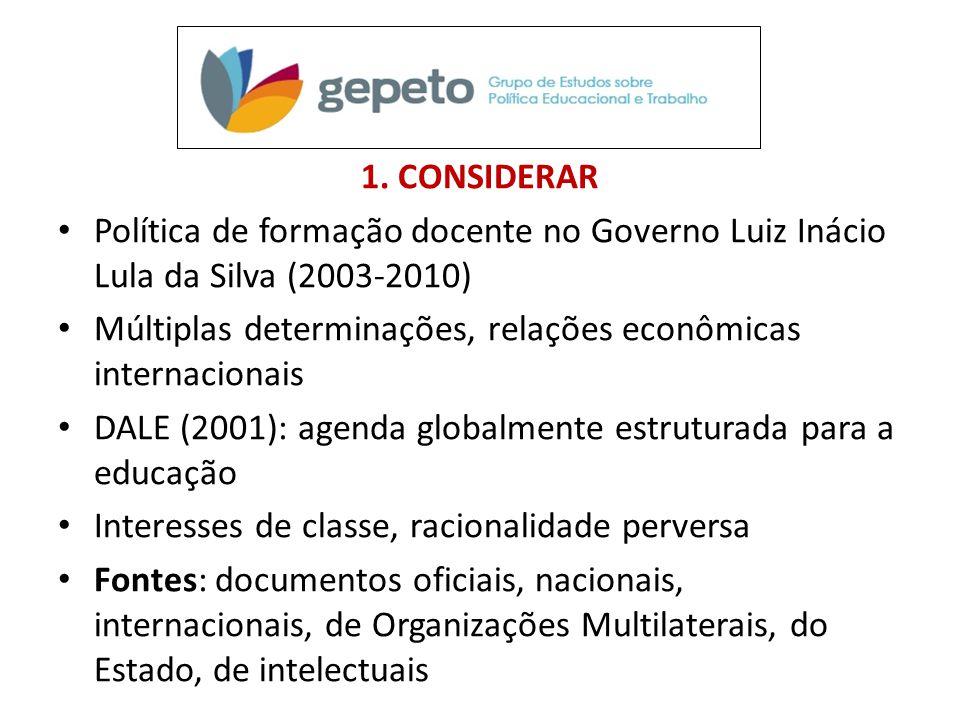 1. CONSIDERAR • Política de formação docente no Governo Luiz Inácio Lula da Silva (2003-2010) • Múltiplas determinações, relações econômicas internaci