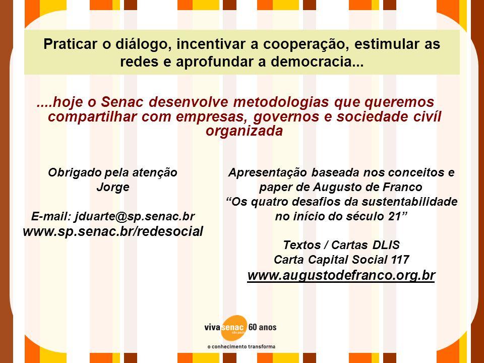 Praticar o diálogo, incentivar a cooperação, estimular as redes e aprofundar a democracia.......hoje o Senac desenvolve metodologias que queremos comp