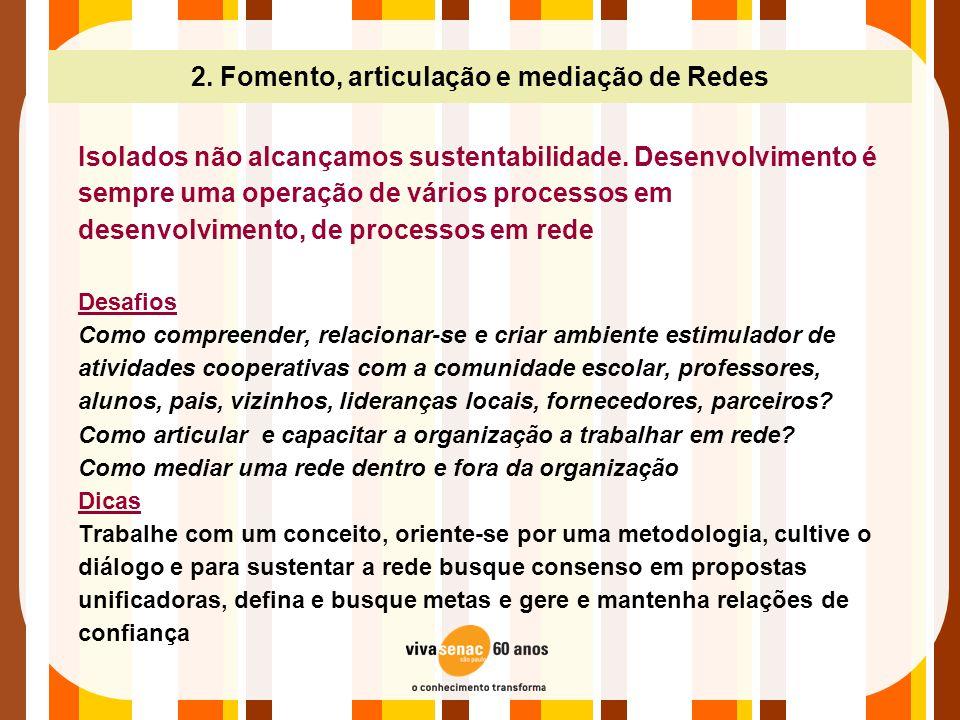 2. Fomento, articulação e mediação de Redes Isolados não alcançamos sustentabilidade. Desenvolvimento é sempre uma operação de vários processos em des