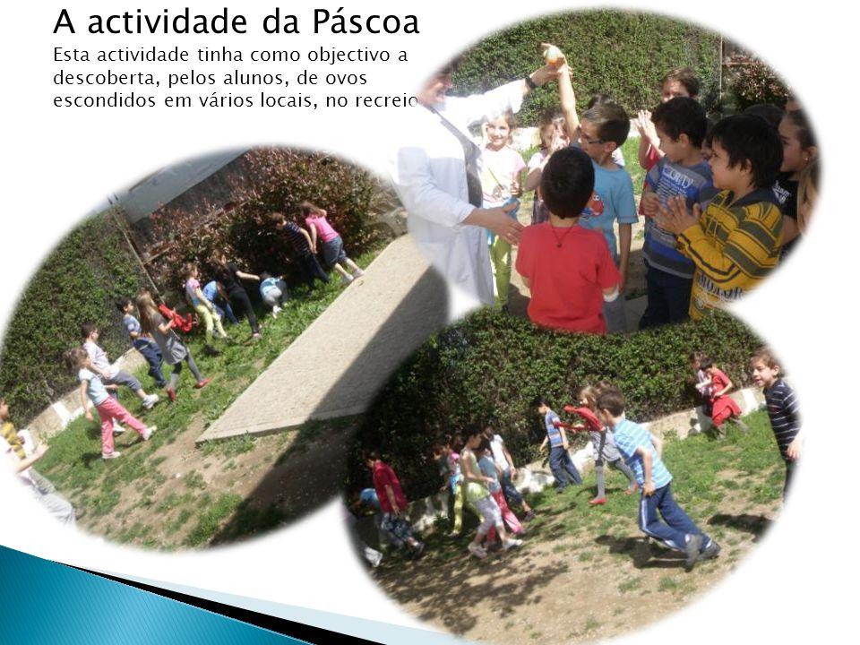 A actividade da Páscoa Esta actividade tinha como objectivo a descoberta, pelos alunos, de ovos escondidos em vários locais, no recreio.