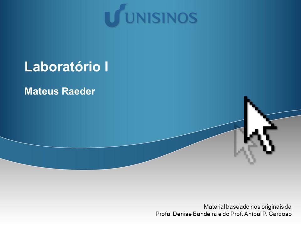 Laboratório I Mateus Raeder Material baseado nos originais da Profa. Denise Bandeira e do Prof. Aníbal P. Cardoso