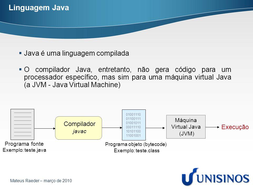 Mateus Raeder – março de 2010 Linguagem Java  Java é uma linguagem compilada  O compilador Java, entretanto, não gera código para um processador esp