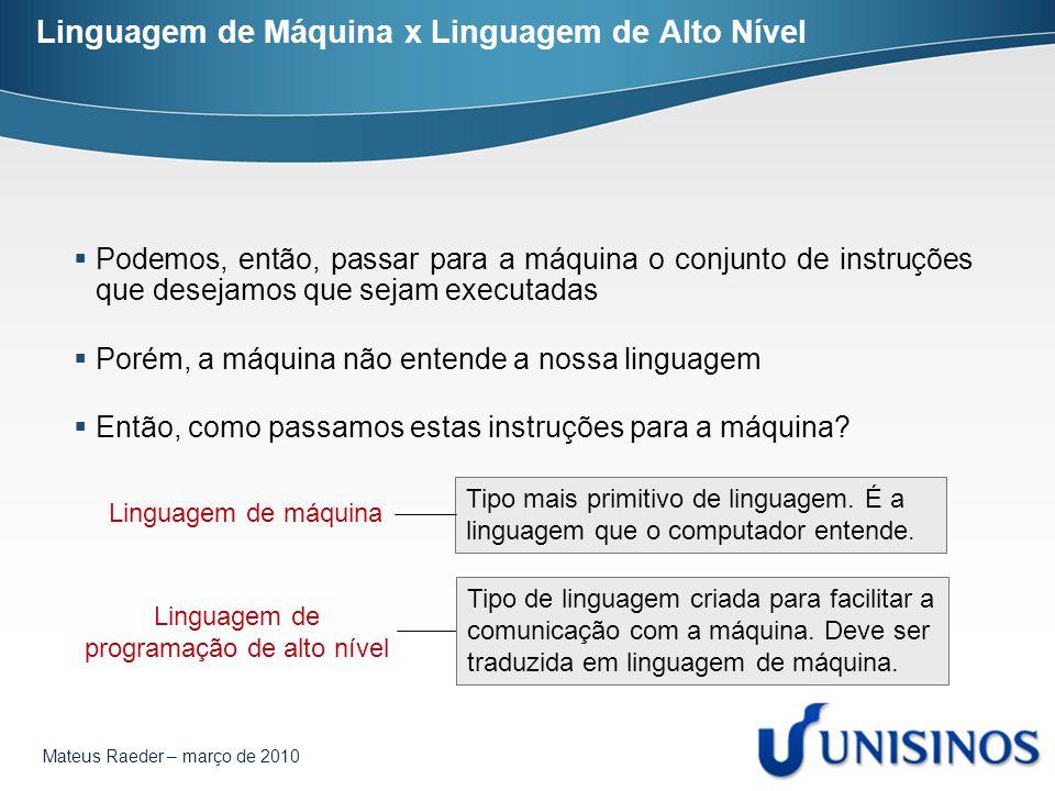 Mateus Raeder – março de 2010 Processos de tradução  Existem diversas linguagens de programação de alto nível.