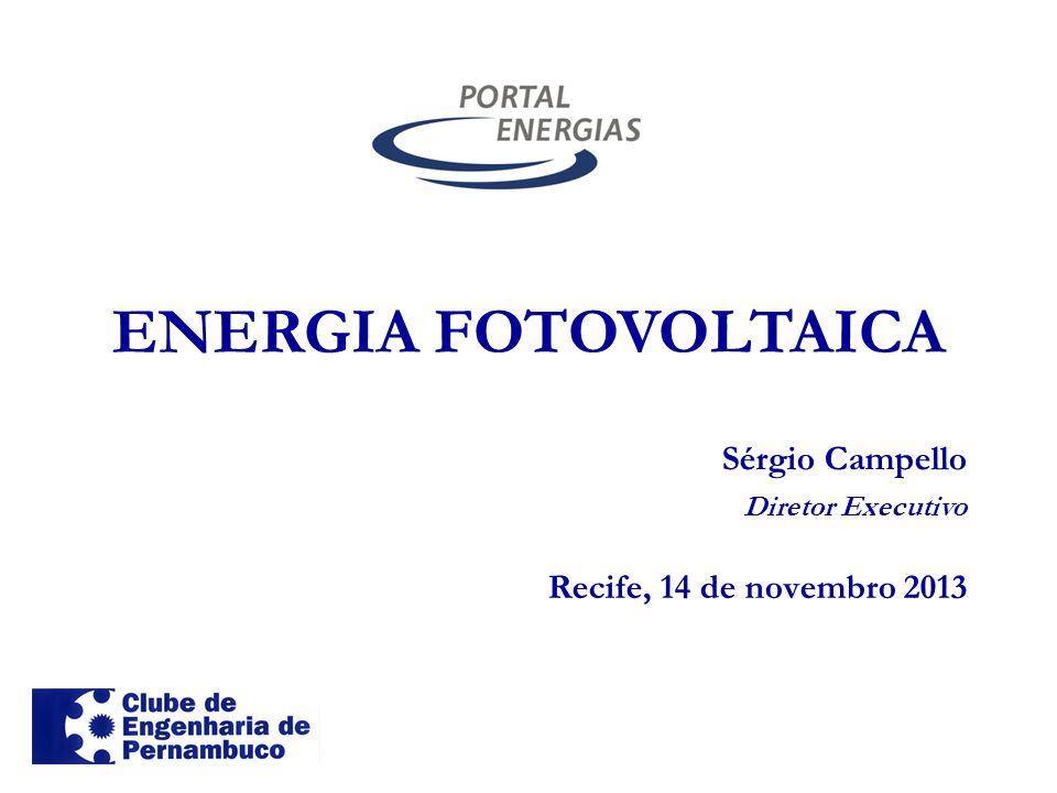 ENERGIA FOTOVOLTAICA Recife, 14 de novembro 2013 Sérgio Campello Diretor Executivo