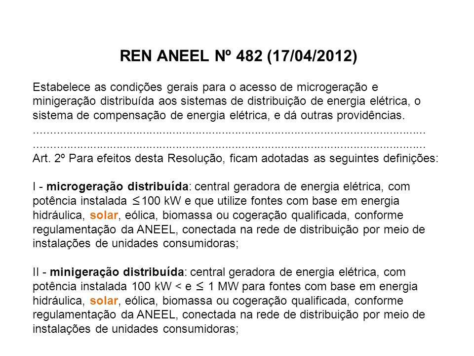 REN ANEEL Nº 482 (17/04/2012) Estabelece as condições gerais para o acesso de microgeração e minigeração distribuída aos sistemas de distribuição de e