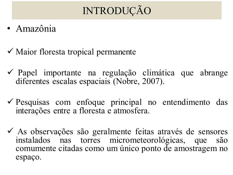 INTRODUÇÃO • Amazônia  Maior floresta tropical permanente  Papel importante na regulação climática que abrange diferentes escalas espaciais (Nobre, 2007).