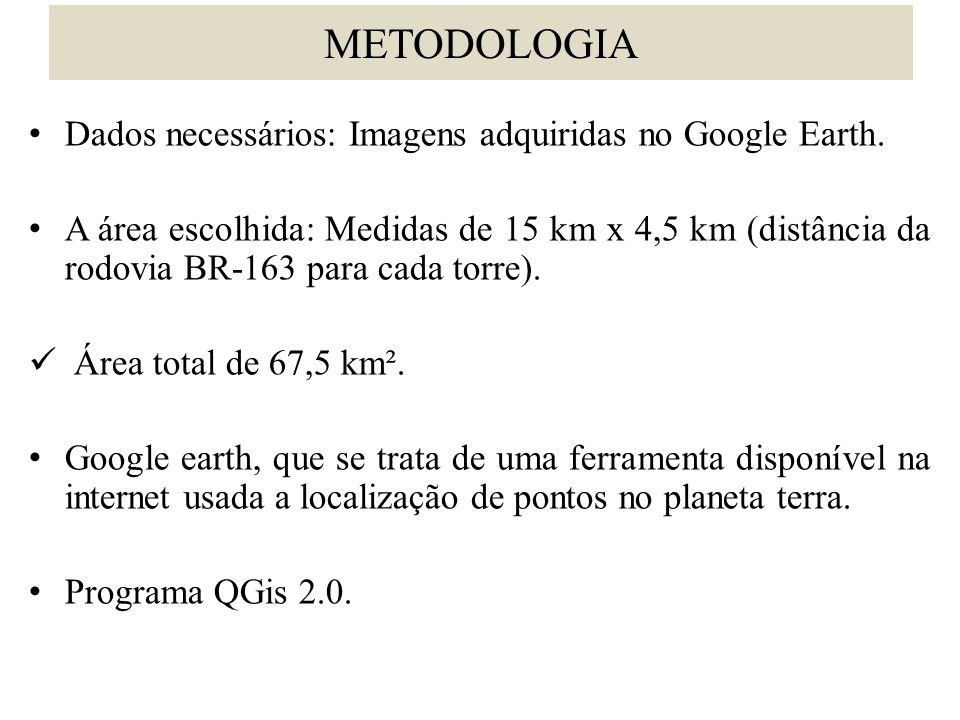 • Dados necessários: Imagens adquiridas no Google Earth.