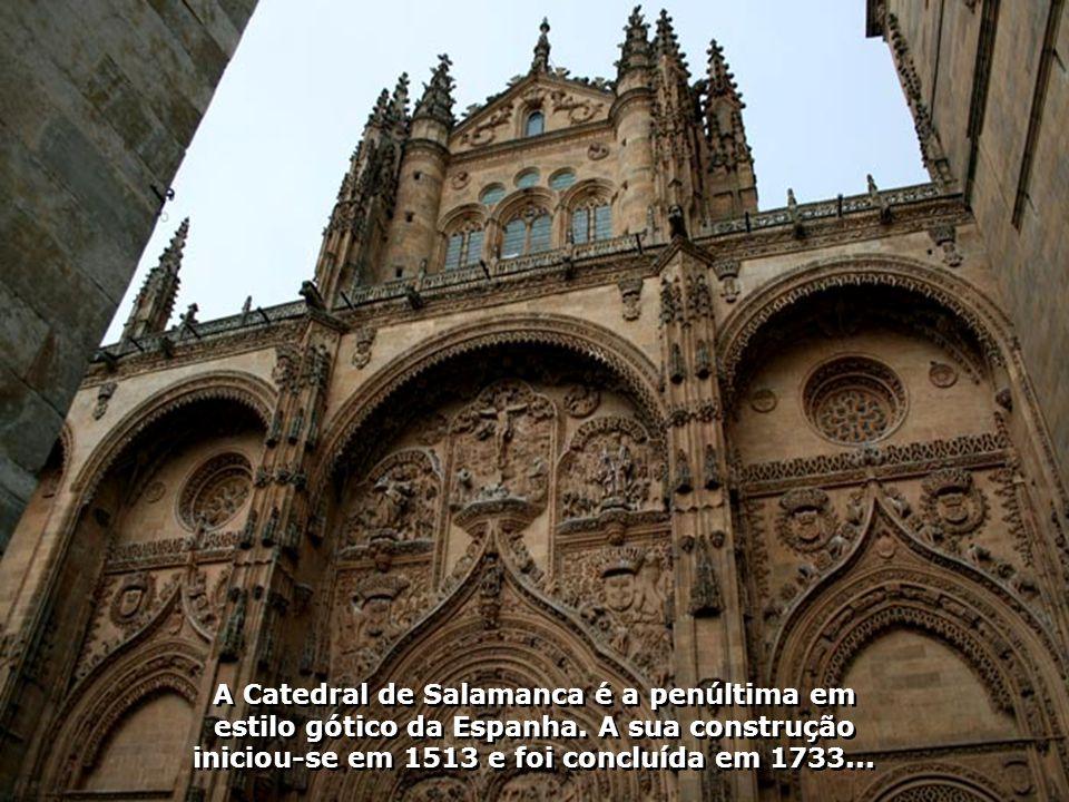 A Catedral de Salamanca é a penúltima em estilo gótico da Espanha.