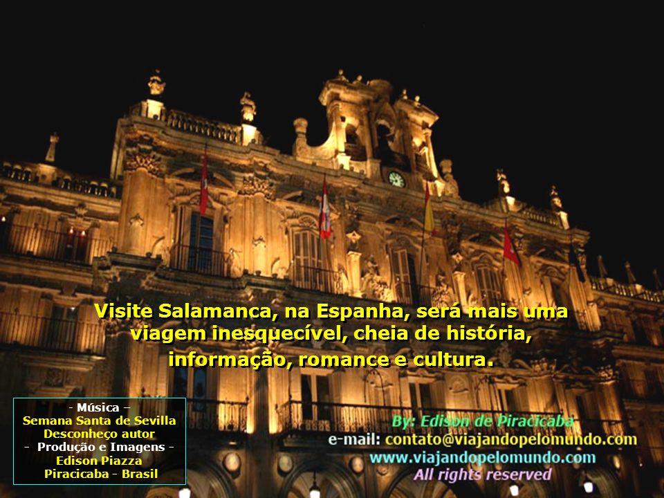 - Música – Semana Santa de Sevilla Desconheço autor - Produção e Imagens - Edison Piazza Piracicaba - Brasil Visite Salamanca, na Espanha, será mais uma viagem inesquecível, cheia de história, informação, romance e cultura.