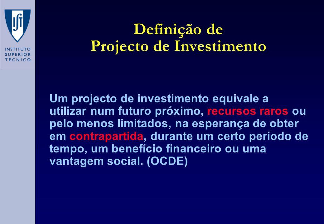 Definição de Projecto de Investimento Um projecto de investimento equivale a utilizar num futuro próximo, recursos raros ou pelo menos limitados, na e