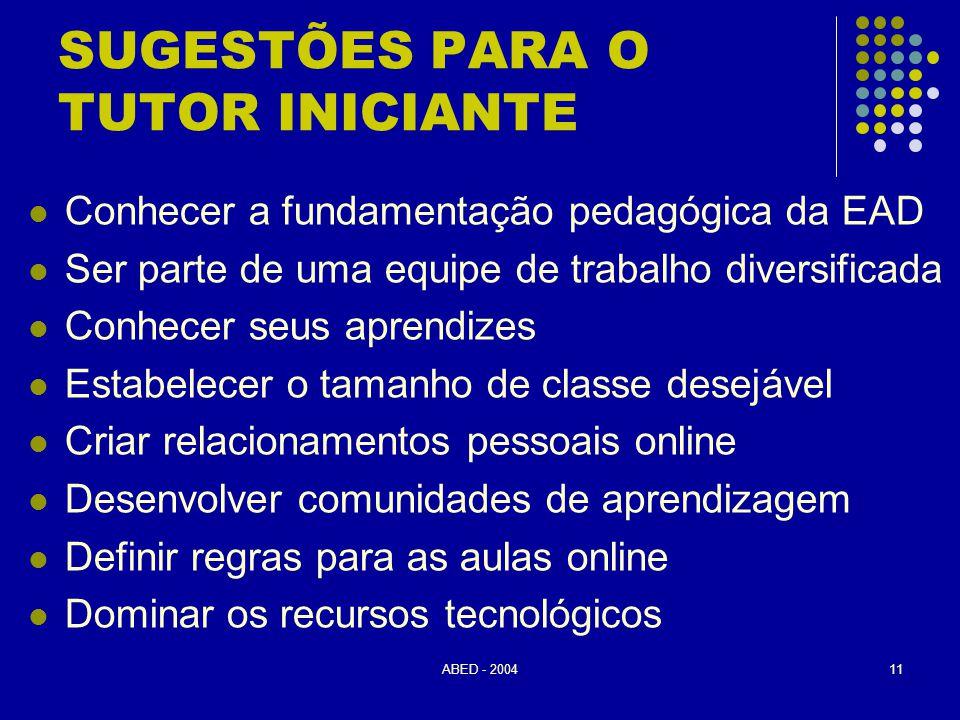 ABED - 200411 SUGESTÕES PARA O TUTOR INICIANTE  Conhecer a fundamentação pedagógica da EAD  Ser parte de uma equipe de trabalho diversificada  Conh
