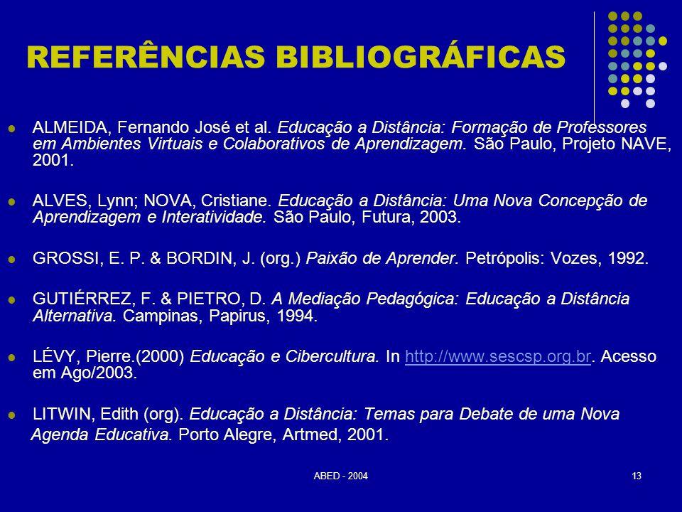 ABED - 200413 REFERÊNCIAS BIBLIOGRÁFICAS  ALMEIDA, Fernando José et al. Educação a Distância: Formação de Professores em Ambientes Virtuais e Colabor