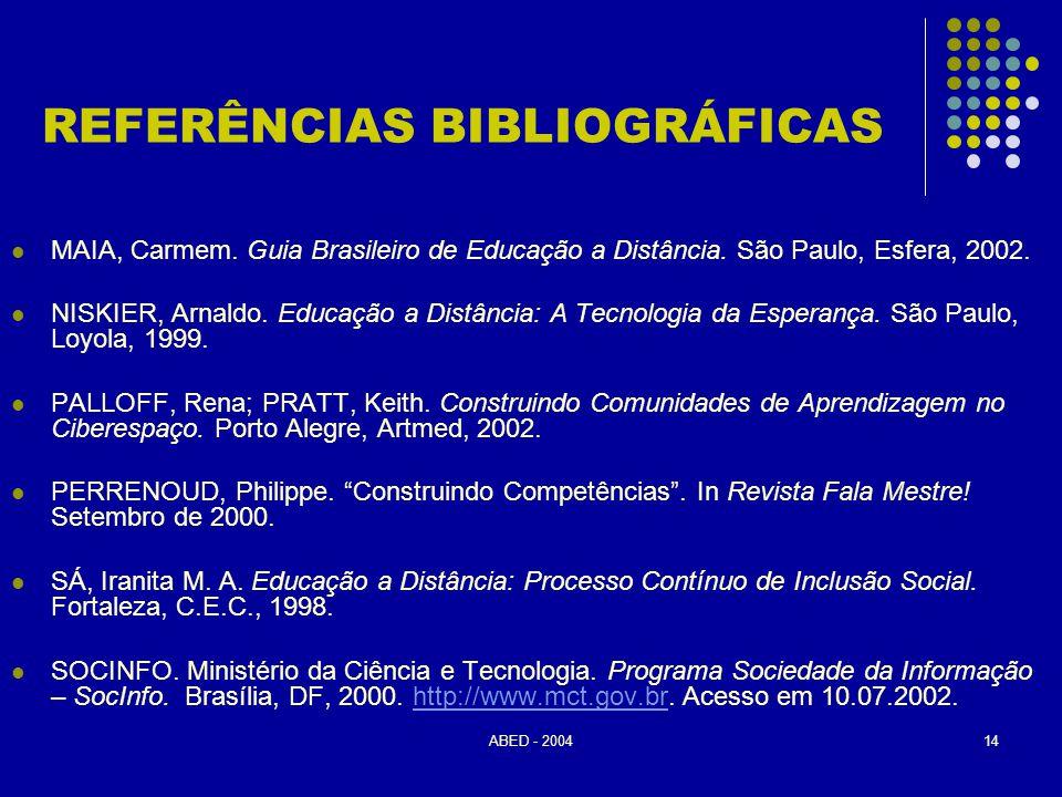 ABED - 200414 REFERÊNCIAS BIBLIOGRÁFICAS  MAIA, Carmem. Guia Brasileiro de Educação a Distância. São Paulo, Esfera, 2002.  NISKIER, Arnaldo. Educaçã