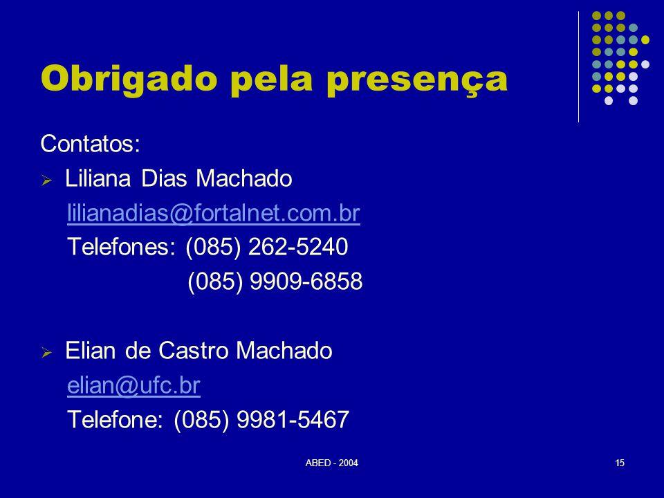 ABED - 200415 Obrigado pela presença Contatos:  Liliana Dias Machado lilianadias@fortalnet.com.br Telefones: (085) 262-5240 (085) 9909-6858  Elian d
