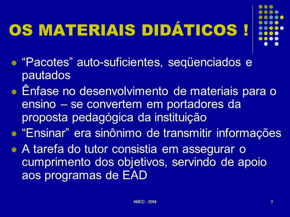 """ABED - 20043 OS MATERIAIS DIDÁTICOS !  """"Pacotes"""" auto-suficientes, seqüenciados e pautados  Ênfase no desenvolvimento de materiais para o ensino – s"""