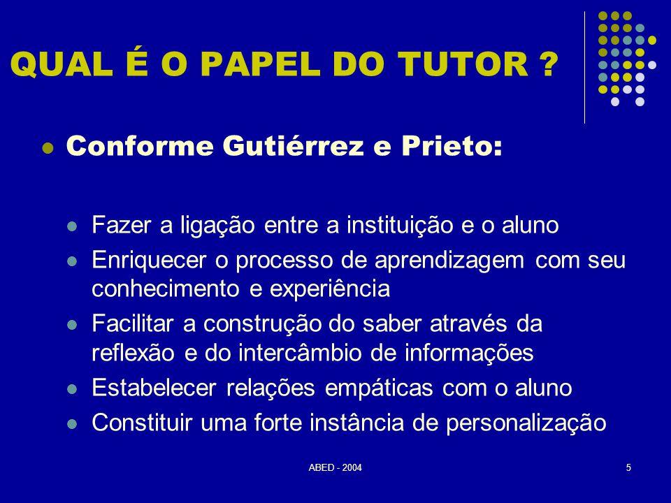 ABED - 20045 QUAL É O PAPEL DO TUTOR ?  Conforme Gutiérrez e Prieto:  Fazer a ligação entre a instituição e o aluno  Enriquecer o processo de apren