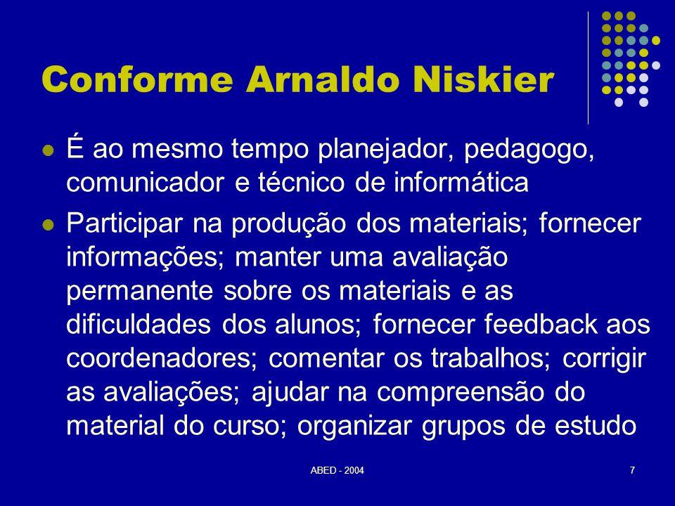 ABED - 20047 Conforme Arnaldo Niskier  É ao mesmo tempo planejador, pedagogo, comunicador e técnico de informática  Participar na produção dos mater