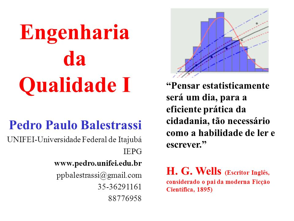 Pedro Paulo Balestrassi - www.pedro.unifei.edu.br Engenharia da Qualidade I 152 TWO-WAY Ex.: Am experiment describes na investigation about the effect of glass type and phosphor type on the brigtness of a television tube.