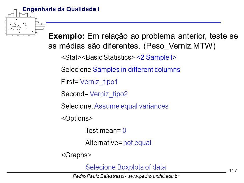 Pedro Paulo Balestrassi - www.pedro.unifei.edu.br Engenharia da Qualidade I 117 Exemplo: Em relação ao problema anterior, teste se as médias são diferentes.
