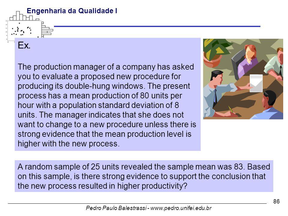 Pedro Paulo Balestrassi - www.pedro.unifei.edu.br Engenharia da Qualidade I 86 Ex.