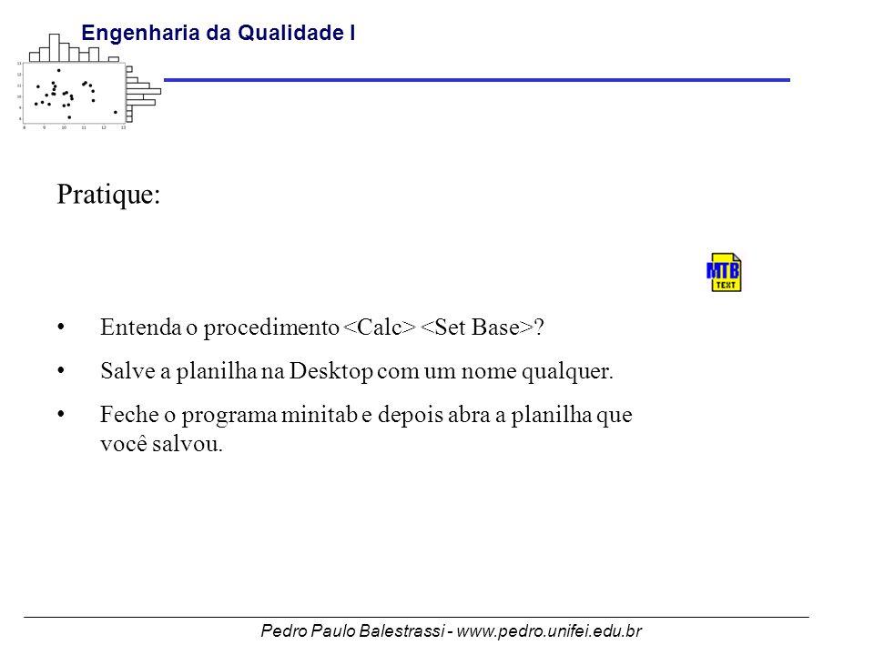 Pedro Paulo Balestrassi - www.pedro.unifei.edu.br Engenharia da Qualidade I 60 Distribuição Normal Pouca Utilidade Prática Retorna a probabilidade Acumulada Retorna a Variável quando é dada a probabilidade acumulada Exemplo X:N(100,5) P(X<=95)=0,1587