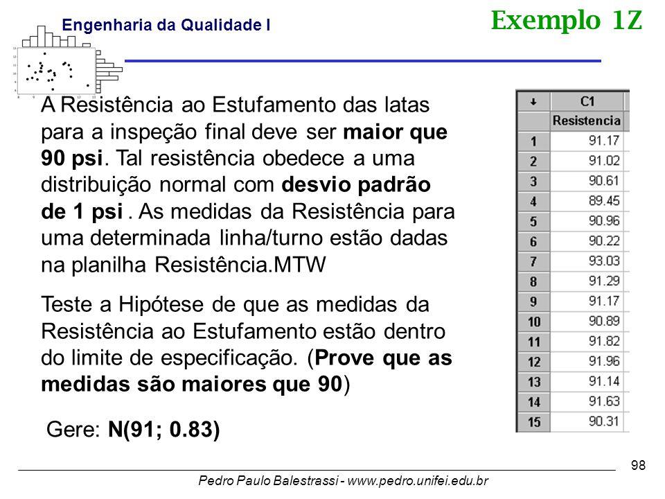 Pedro Paulo Balestrassi - www.pedro.unifei.edu.br Engenharia da Qualidade I 98 A Resistência ao Estufamento das latas para a inspeção final deve ser maior que 90 psi.