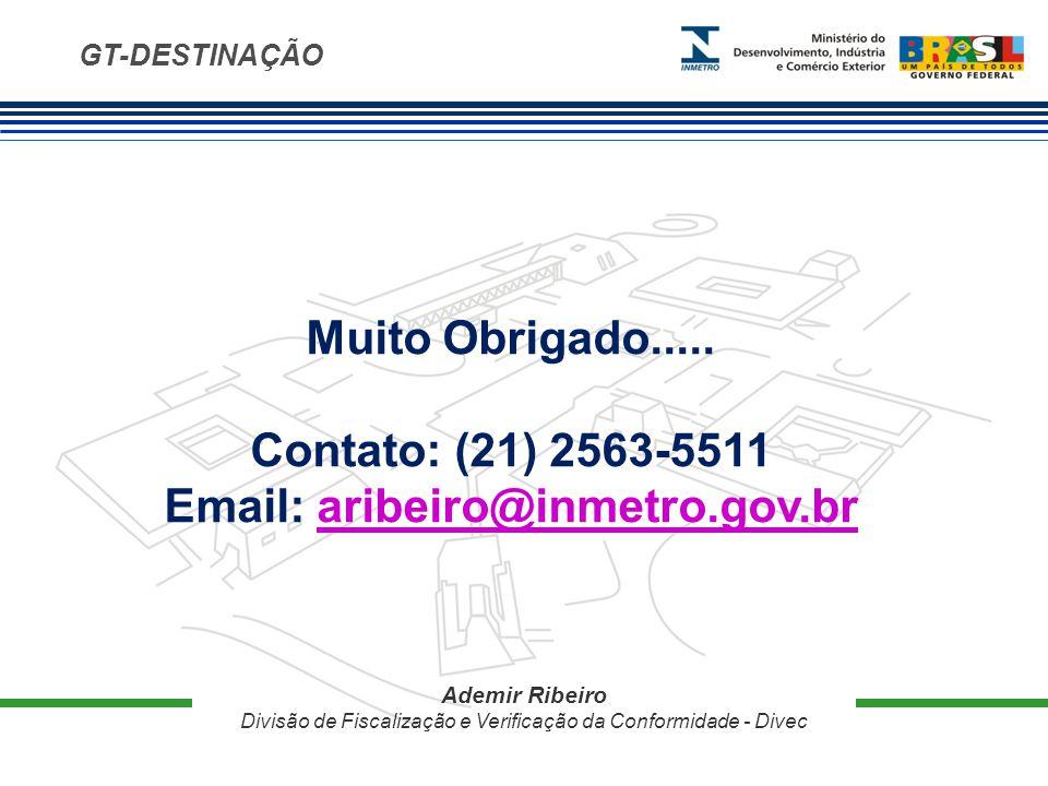 GT-DESTINAÇÃO Ademir Ribeiro Divisão de Fiscalização e Verificação da Conformidade - Divec Muito Obrigado.....