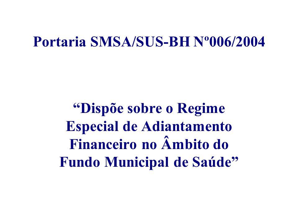 """Portaria SMSA/SUS-BH Nº006/2004 """"Dispõe sobre o Regime Especial de Adiantamento Financeiro no Âmbito do Fundo Municipal de Saúde"""""""
