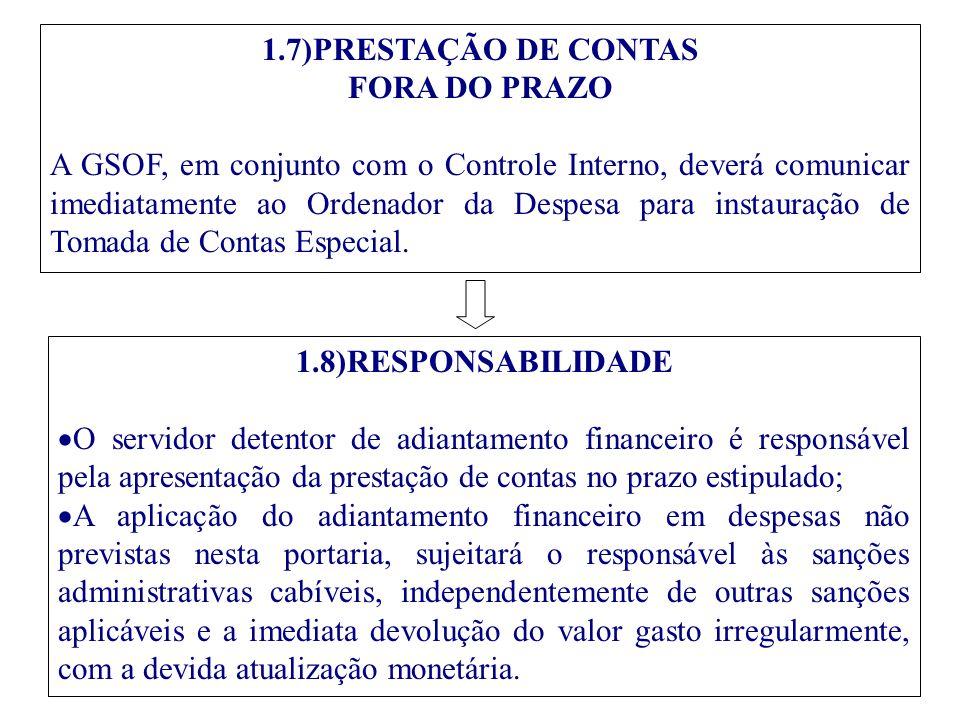1.8)RESPONSABILIDADE  O servidor detentor de adiantamento financeiro é responsável pela apresentação da prestação de contas no prazo estipulado;  A