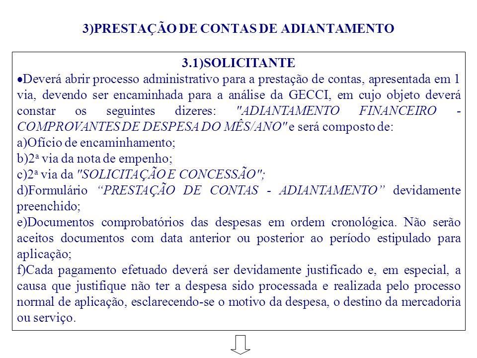 3)PRESTAÇÃO DE CONTAS DE ADIANTAMENTO 3.1)SOLICITANTE  Deverá abrir processo administrativo para a prestação de contas, apresentada em 1 via, devendo