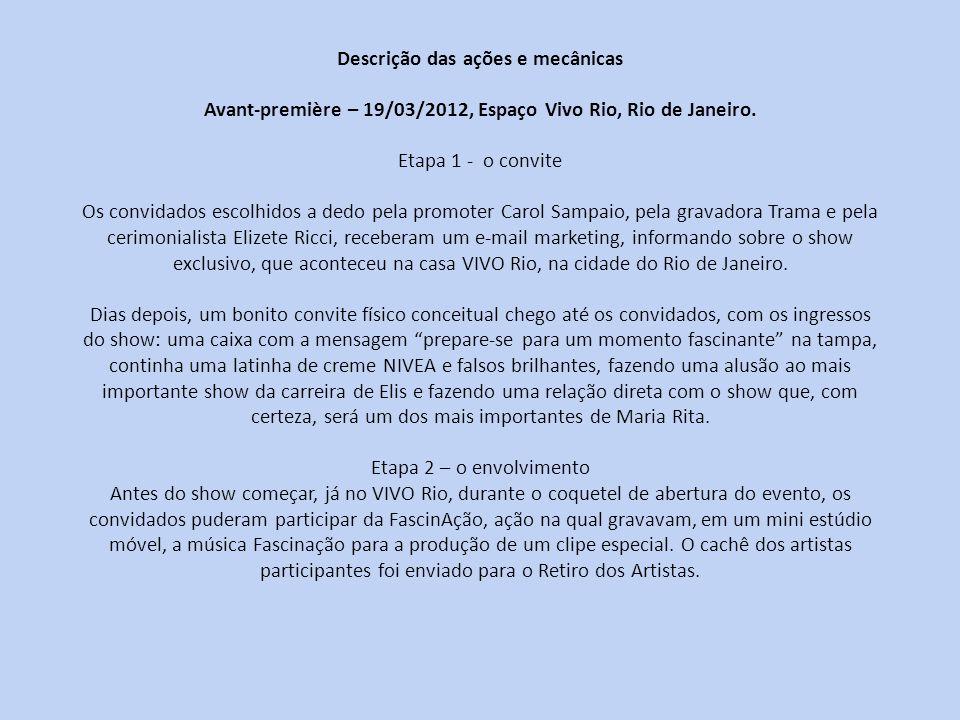 Descrição das ações e mecânicas Avant-première – 19/03/2012, Espaço Vivo Rio, Rio de Janeiro. Etapa 1 - o convite Os convidados escolhidos a dedo pela