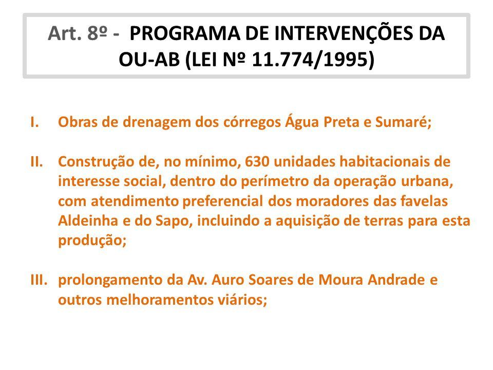 Art. 8º - PROGRAMA DE INTERVENÇÕES DA OU-AB (LEI Nº 11.774/1995) I.Obras de drenagem dos córregos Água Preta e Sumaré; II.Construção de, no mínimo, 63