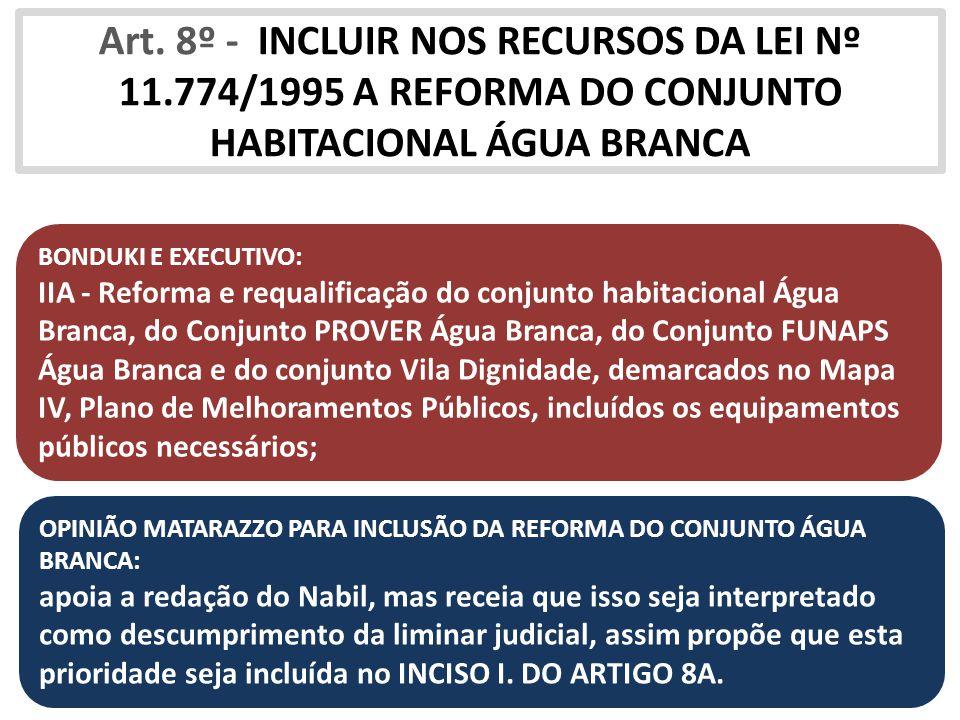 Art. 8º - INCLUIR NOS RECURSOS DA LEI Nº 11.774/1995 A REFORMA DO CONJUNTO HABITACIONAL ÁGUA BRANCA BONDUKI E EXECUTIVO: IIA - Reforma e requalificaçã