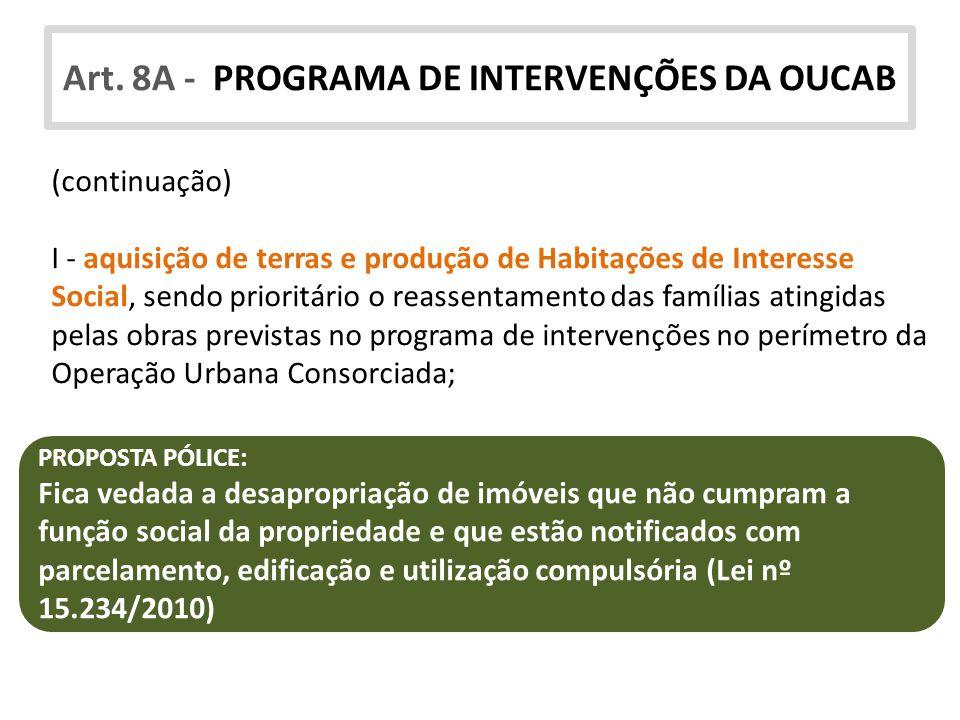Art. 8A - PROGRAMA DE INTERVENÇÕES DA OUCAB (continuação) I - aquisição de terras e produção de Habitações de Interesse Social, sendo prioritário o re