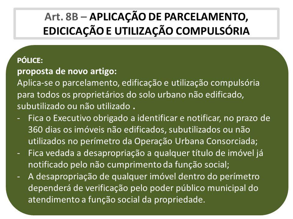 Art. 8B – APLICAÇÃO DE PARCELAMENTO, EDICICAÇÃO E UTILIZAÇÃO COMPULSÓRIA PÓLICE: proposta de novo artigo: Aplica-se o parcelamento, edificação e utili