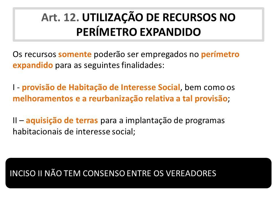 Art. 12. UTILIZAÇÃO DE RECURSOS NO PERÍMETRO EXPANDIDO Os recursos somente poderão ser empregados no perímetro expandido para as seguintes finalidades