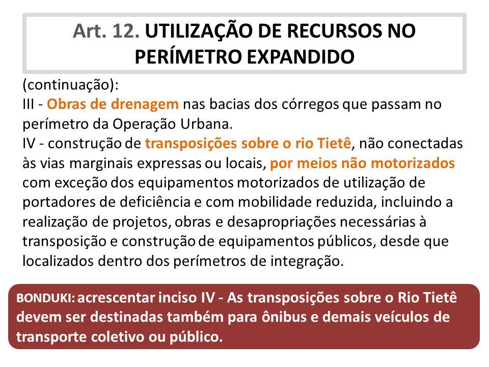 Art. 12. UTILIZAÇÃO DE RECURSOS NO PERÍMETRO EXPANDIDO (continuação): III - Obras de drenagem nas bacias dos córregos que passam no perímetro da Opera