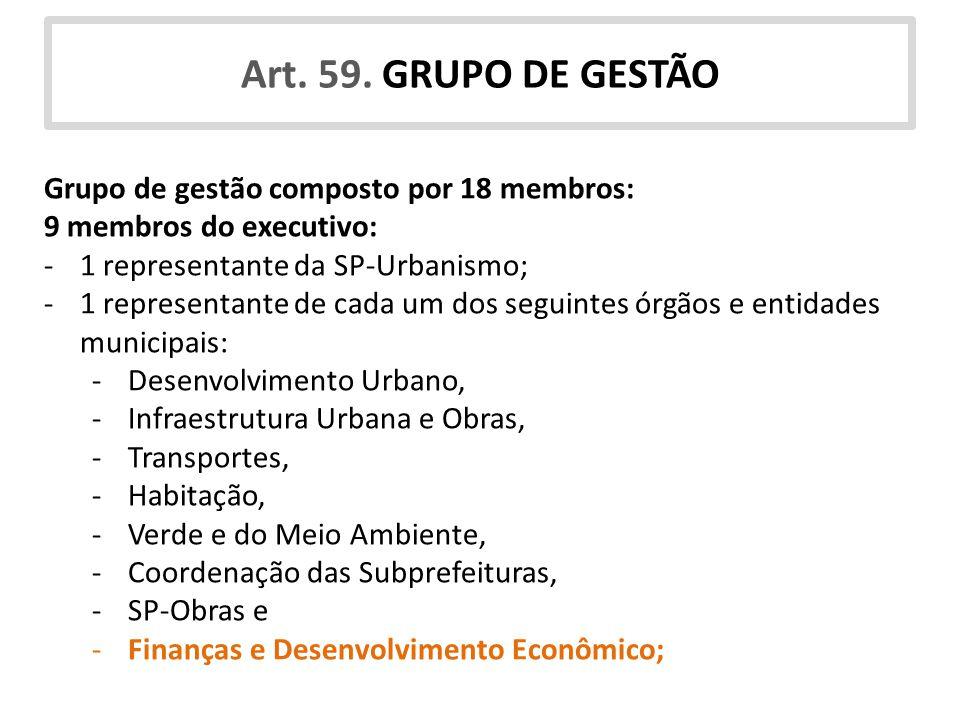 Art. 59. GRUPO DE GESTÃO Grupo de gestão composto por 18 membros: 9 membros do executivo: -1 representante da SP-Urbanismo; -1 representante de cada u