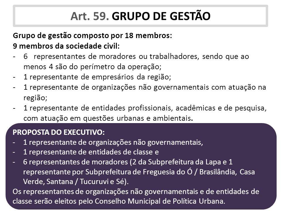 Art. 59. GRUPO DE GESTÃO Grupo de gestão composto por 18 membros: 9 membros da sociedade civil: -6 representantes de moradores ou trabalhadores, sendo