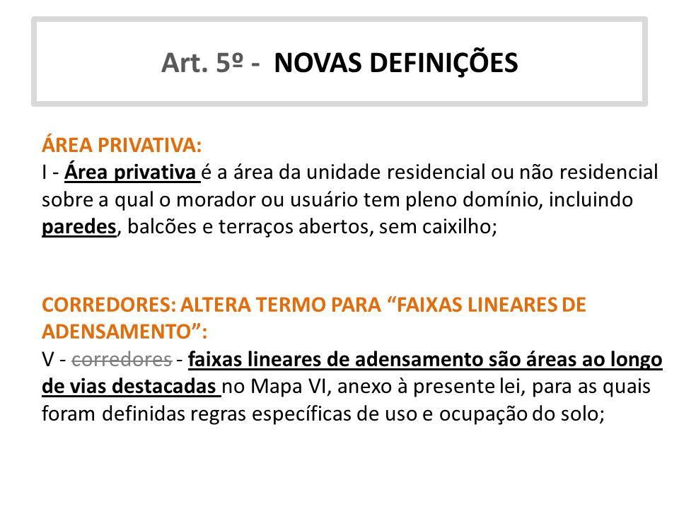 Art. 5º - NOVAS DEFINIÇÕES ÁREA PRIVATIVA: I - Área privativa é a área da unidade residencial ou não residencial sobre a qual o morador ou usuário tem