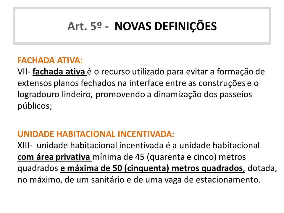 FACHADA ATIVA: VII- fachada ativa é o recurso utilizado para evitar a formação de extensos planos fechados na interface entre as construções e o logra