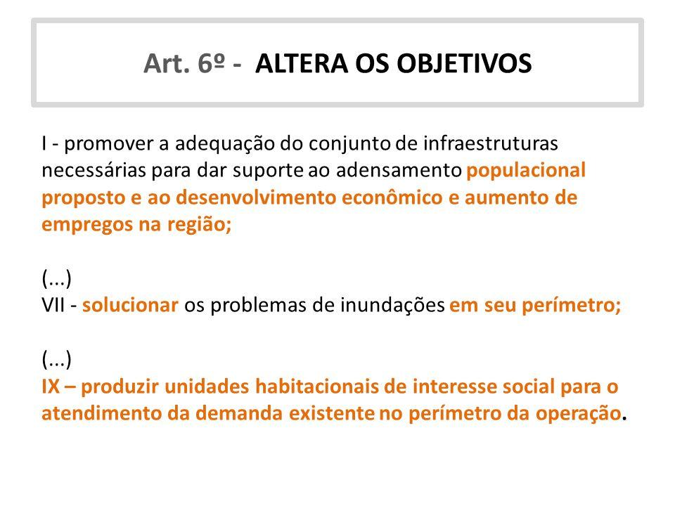 Art. 6º - ALTERA OS OBJETIVOS I - promover a adequação do conjunto de infraestruturas necessárias para dar suporte ao adensamento populacional propost