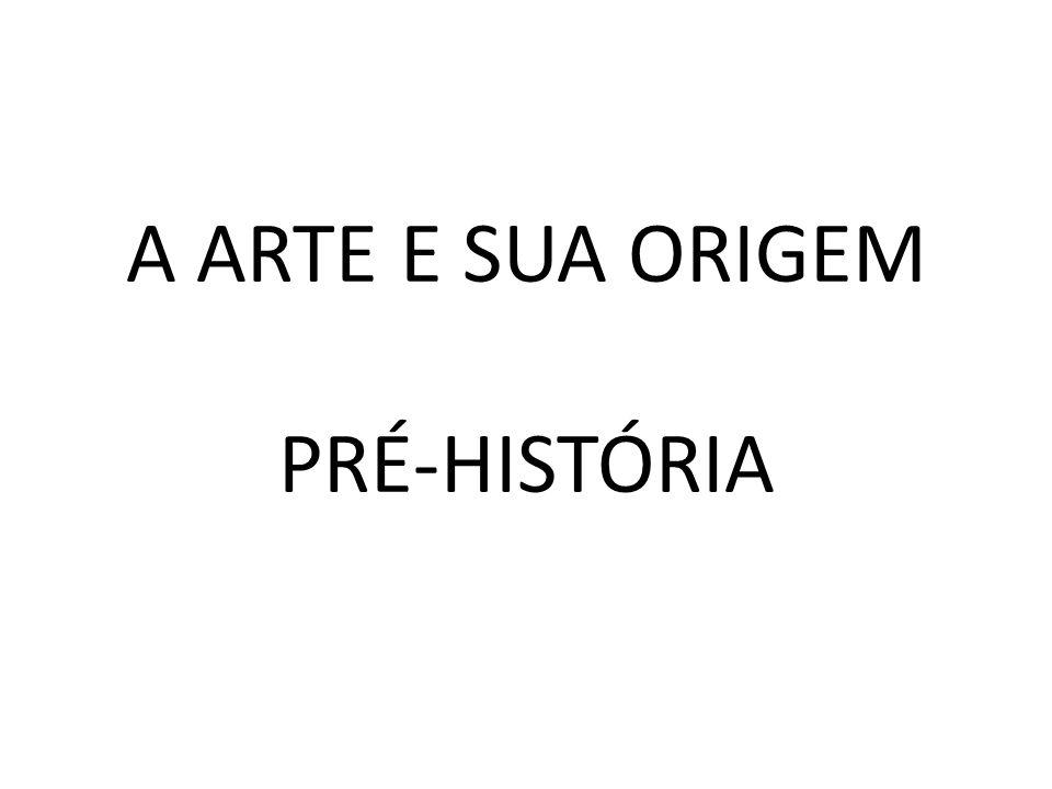 A ARTE E SUA ORIGEM PRÉ-HISTÓRIA
