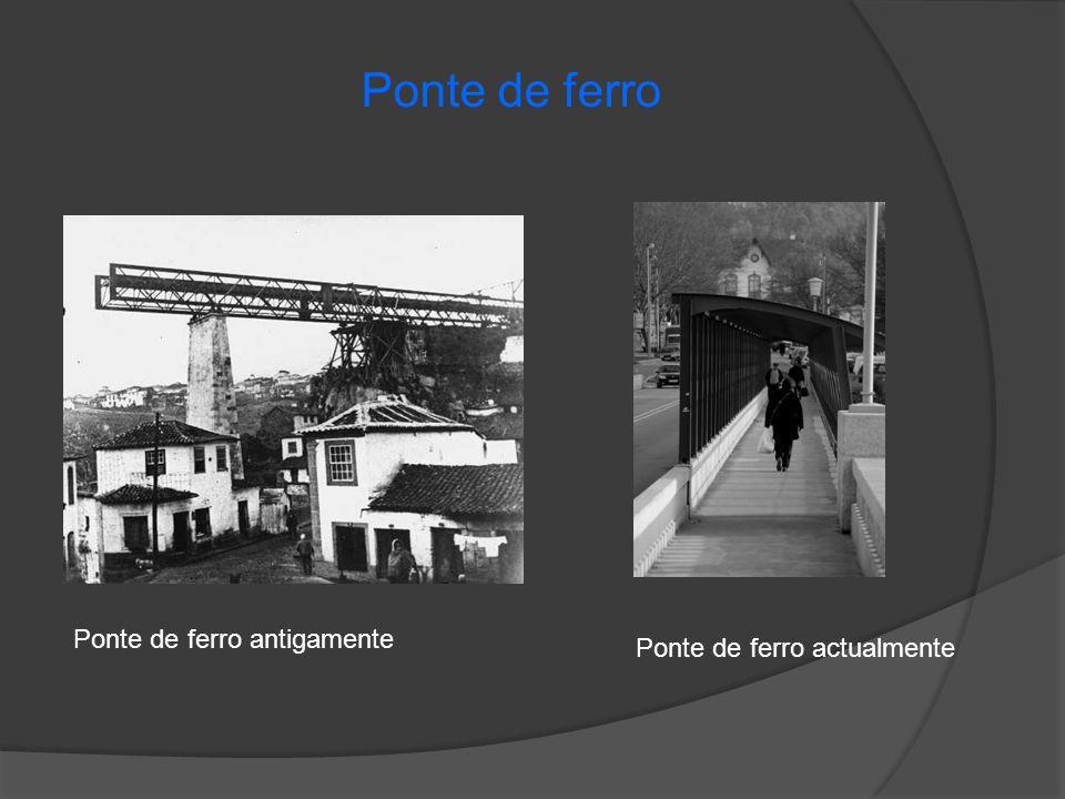Ponte de ferro Ponte de ferro antigamente Ponte de ferro actualmente