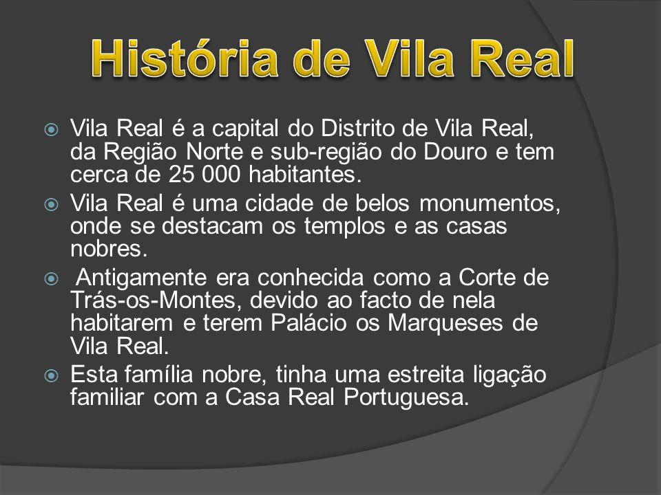  Vila Real é a capital do Distrito de Vila Real, da Região Norte e sub-região do Douro e tem cerca de 25 000 habitantes.  Vila Real é uma cidade de