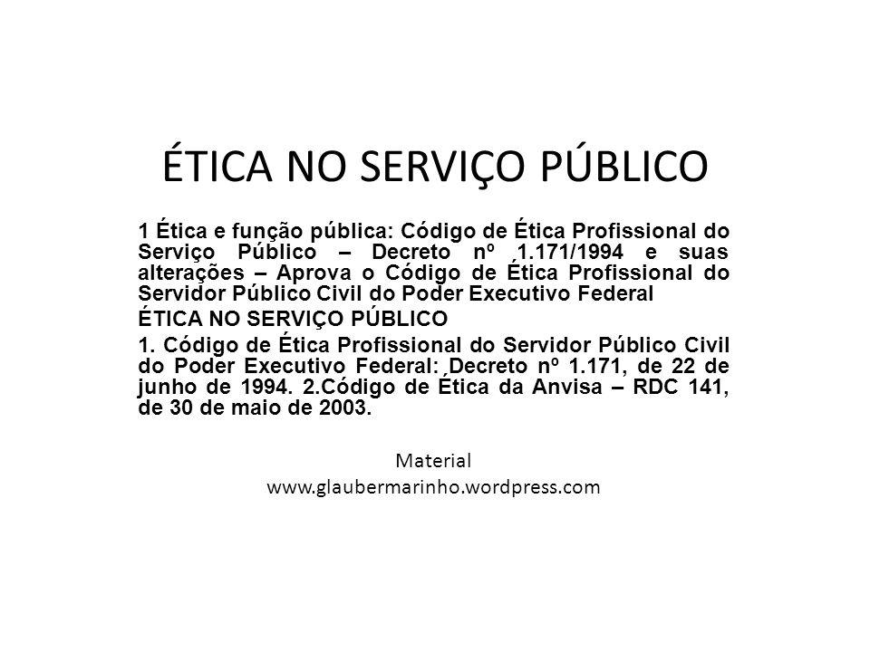 ÉTICA NO SERVIÇO PÚBLICO 1 Ética e função pública: Código de Ética Profissional do Serviço Público – Decreto nº 1.171/1994 e suas alterações – Aprova