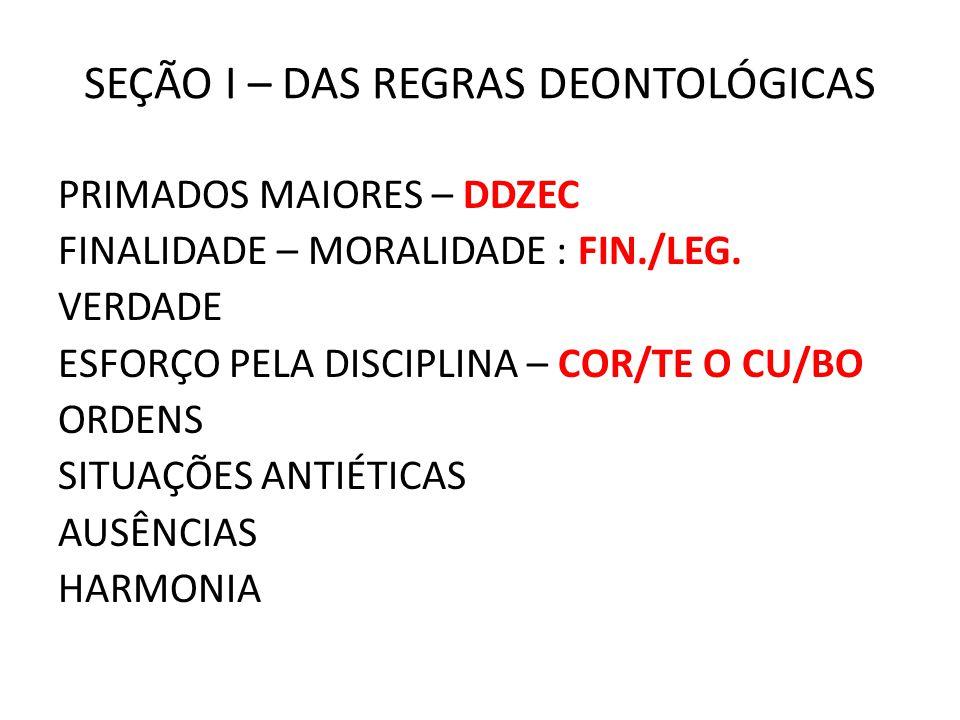 SEÇÃO I – DAS REGRAS DEONTOLÓGICAS PRIMADOS MAIORES – DDZEC FINALIDADE – MORALIDADE : FIN./LEG.