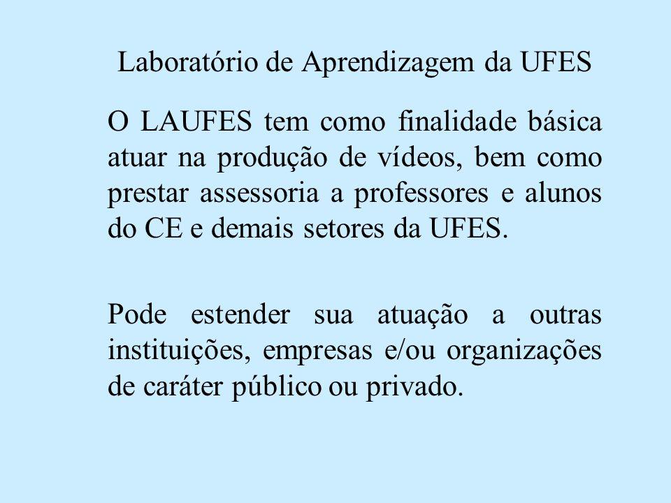 Laboratório de Aprendizagem da UFES O LAUFES tem como finalidade básica atuar na produção de vídeos, bem como prestar assessoria a professores e aluno